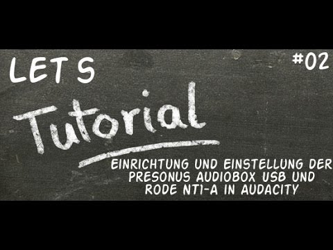 Let´s Tutorial - PreSonus AudioBox USB und Rode NT1-A in Audacity inkl. Bearbeitung